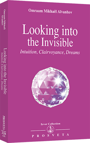 Looking into the Invisible - Intuition, Clairvoyance, Dreams